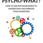 HOW TO USE PSYCHOGRAPHICS TO UNDERSTAND YOUR MARKET