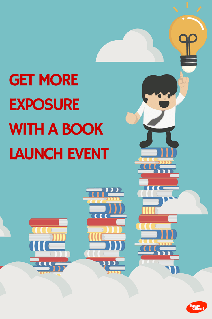 How to Use a Book Launch to Promote Your Next Publication SusanGilbert.com