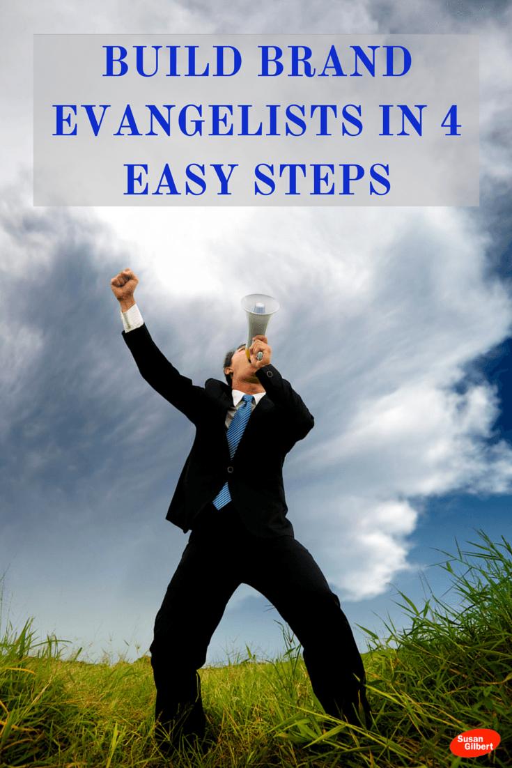 Build Brand Evangelists in 4 Easy Steps SusanGilbert.com