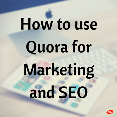 How to use Quora for Marketing and SEO