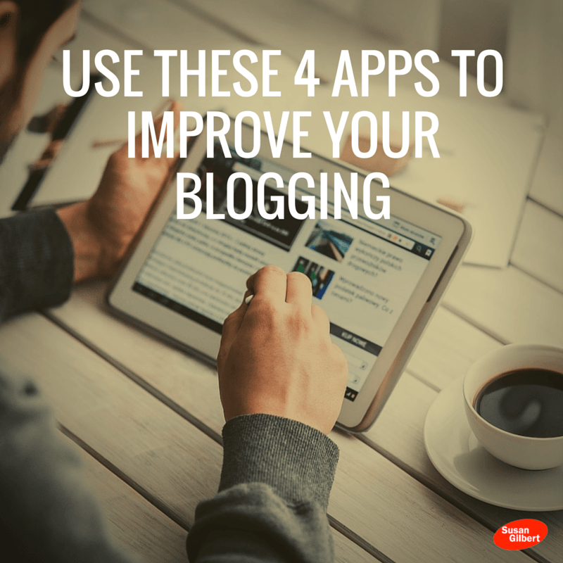 Use These 4 Apps to Improve Your Blogging SusanGilbert.com