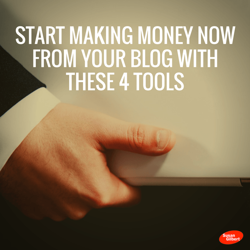 Start Making Money Now From Your Blog With These 4 Tools