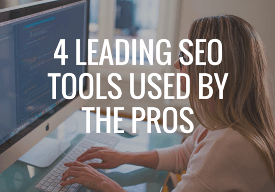 4 Leading SEO Tools Used by the Pros