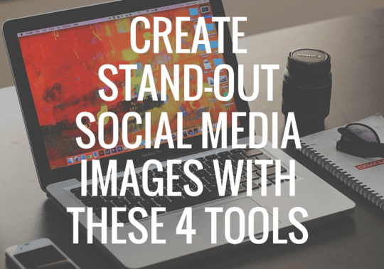 Create Stand-Out Social Media Images With These 4 Tools