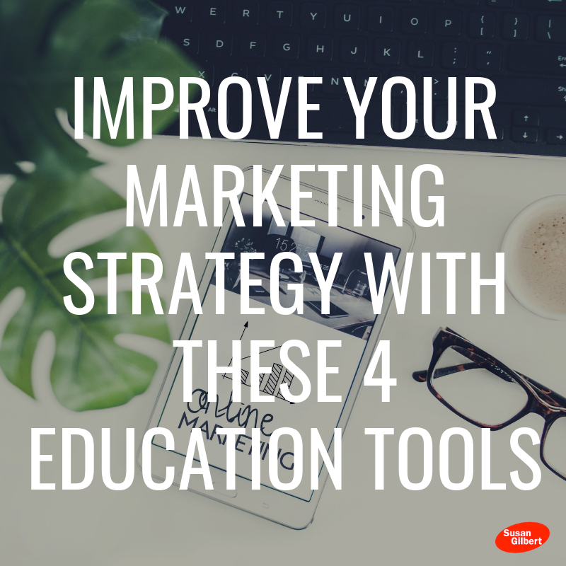 Monday Tips - Improve Your Marketing Strategy With These 4 Education Tools | Susan Gilbert | Online Marketing Strategist