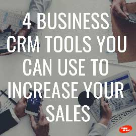 Monday Tips – 4 Business CRM Tools You Can Use to Increase Your Sales