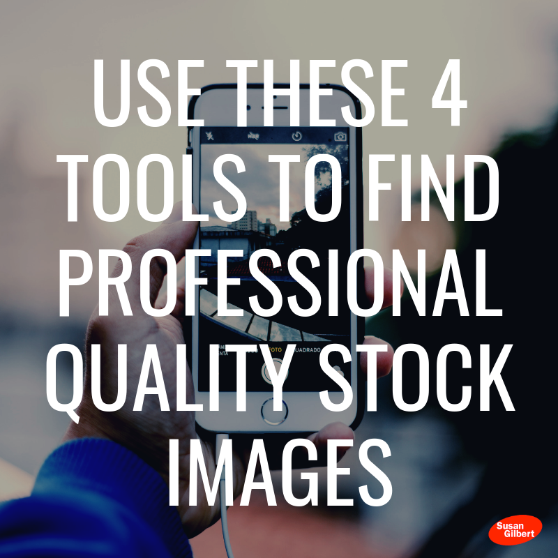 Use These 4 Tools to Find Professional Quality Stock Images | Susan Gilbert | Online Marketing Strategist